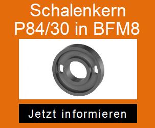 Schalenkern P84/30 in BFM8 von Blinzinger